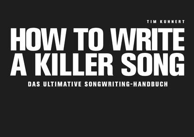 Tim Kuhnert How To Write A Killer Song D