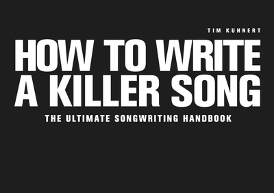 Tim Kuhnert How To Write A Killer Song E