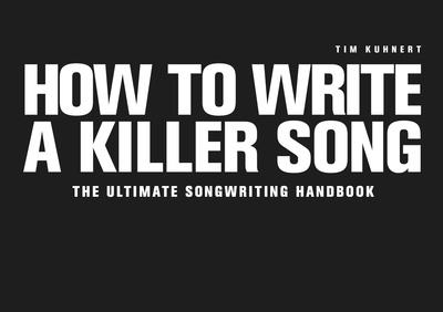 Tim Kuhnert How To Write A Killer Song E